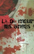 Là Où Meurt Les Anges  by Miss_Empire01