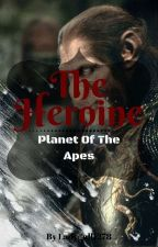 Planet Of The Apes The Heroine [On Hold] by Senbonzakura12