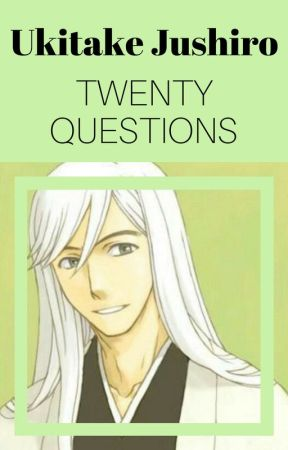 Ukitake x Reader - Twenty Questions by sushisushiwootwoot