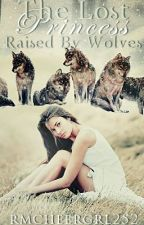 The Lost Princess raised by wolves by rmcheergrl252