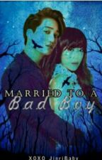 Married To A Bad Boy by XOXO_JinriBaby