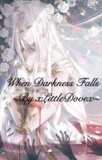When Darkness Falls by xlittledovex