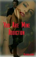 You Are Mine Addiction.  by sonalsahoo