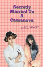 Secretly Married To A Cassanova by T_Mae02
