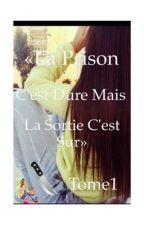 《{La Prison C'est Dure Mais La Sortie C'est Sur} Tome1》[TERMINEE] by Ichrak212