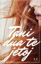 Tani Dua te Jetoj (shqip) by AngieRun