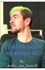 Cold blooded -septiplier AU- by xXim-so-dunXx