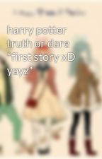 harry potter truth or dare *first story xD yayz* by ronniekins