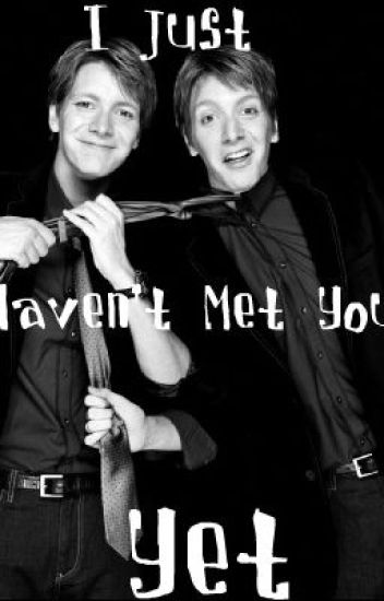 I Just Havent Met You Yet (Fred Weasley Fan Fic)