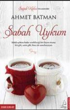 """SABAH UYKUM """"SÖZLERİ"""" by cupkekcupkek"""