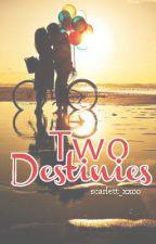 Two Destinies- (Book 1)  by Scarlett_xxoo