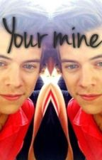 Your Mine ( Harry Styles fanfic) by katiekat256
