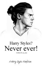 Harry Styles? Never ever! || h.s. by Ja_naa