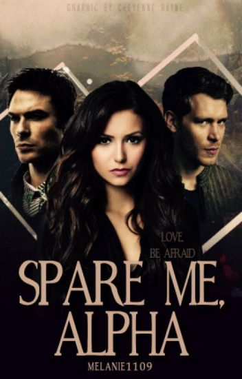Spare me, Alpha  ⚜ Teen Wolf + The Vampire Diaries [Under Construction]