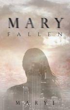 M A R Y - FALLEN by _MaryJ_