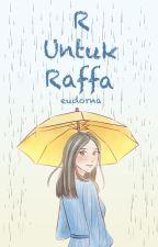 R Untuk Raffa [ on hold ] by eudorna