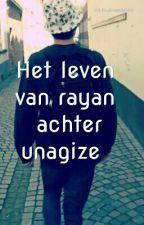 Het Leven Van Rayan Achter Unagize    Voltooid  by HarryandRayanlover