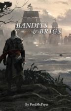 Bandits & Brigs {AC IV Fanfic} by FeedMeFryes