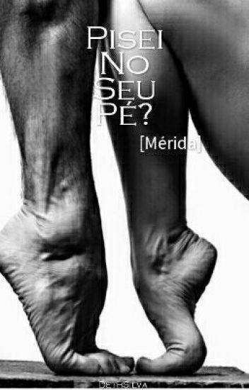 Pisei No Seu Pé [Mérida] || Vol.2