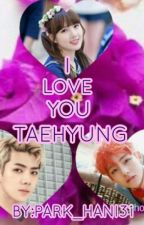 I Love You Taehyung (Fanfiction) by park_hani31