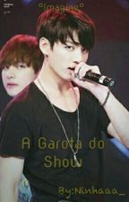 A Garota Do Show  by fxxkbaby