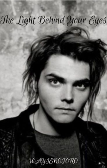 The Light Behind Your Eyes.(*My Chemical Romance, Gerard Way)