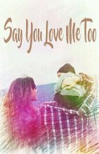 Say You Love Me Too by upiknehanehi