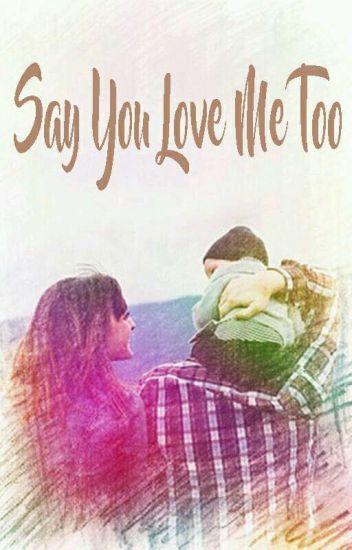 Say You Love Me Too