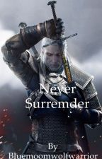 Never Surrender (The Witcher) by bluemoonwolfwarrior