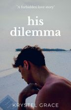 His Dilemma (ON HOLD) by Kristel_Grace