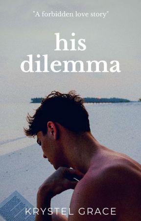 His Dilemma (ON HOLD) by Krystel_Grace69