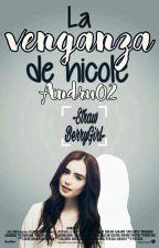 La Venganza De Nicole  [Editando] by Andru02