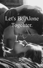 Let's be Alone together  by ale26de