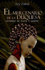 LDPS: El mercenario de la Duquesa by AryZabel
