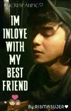 Im inlove with my Bestfriend (MCCRIS)  by RisMasujer