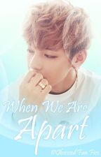 When We Are Apart [BTS Love Story] by obsessedfanfics