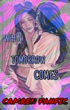 When Tomorrow Comes {Camren Fanfic} by _hersal_