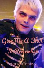 Give me a shot to remember (Gerardxreader) by AmazinTrinity