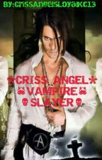 CRISS ANGEL ** VAMPIRE SLAYER** by CrissAngelsLoyalKc13