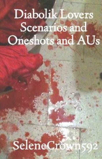 Diabolik Lovers Scenarios and Oneshots and AUs - Selene's