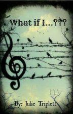What if I ... by JulieTriplett