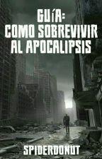 Guía: Cómo sobrevivir al Apocalipsis by SpiderDonut