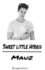 Sweet Little Hybrid | Mauz Fanfiction by Amylovehim