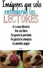 Imagenes Que Solo Entenderán los Lectores by Xx_MajoMayorga_xX