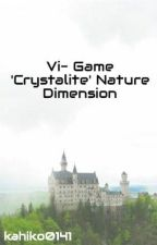 Vi- Game 'Crystalite' Nature Dimension by kahiko0141