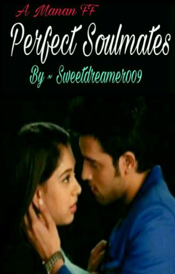 Manan ff :- Perfect Soulmates (Slow Update)