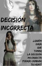 Desición Incorrecta - Camren by Robleess