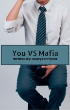 You V.S. Mafia (Completed) by scaryberry123