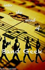 Into the Mind of a Band Geek by BandGeek2000