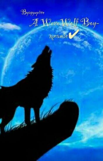 A WereWolf Boy- meanie✔